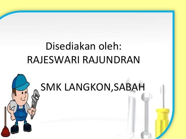 Disediakan oleh: RAJESWARI RAJUNDRAN SMK LANGKON,SABAH