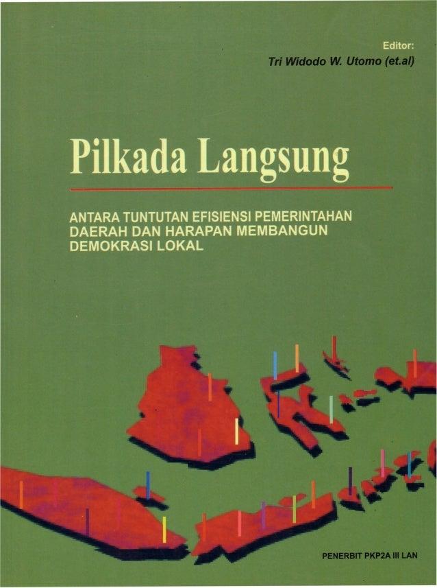 Pilkada Langsung: Antara Tuntutan Efektivitas Pemerintahan Daerah dan Harapan Membangun Demokrasi Lokal 110 + viii halaman...