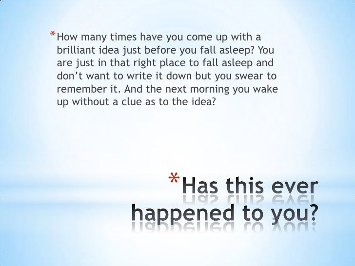 * How many times have you come up with a brilliant idea just before you fall asleep? You are just in that right place to f...