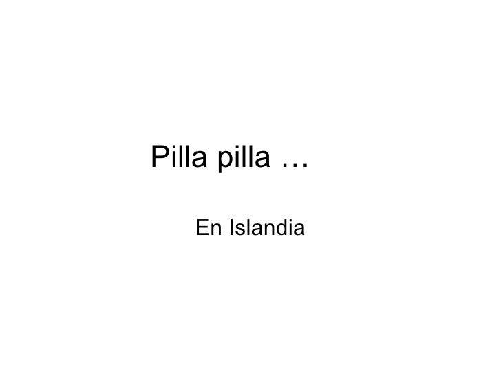 Pilla pilla … En Islandia