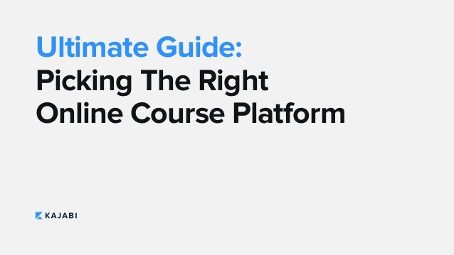 Ultimate Guide: Picking The Right Online Course Platform