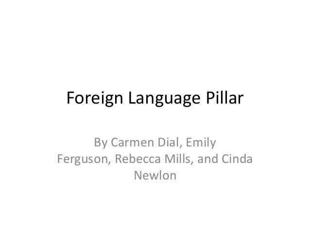 Foreign Language Pillar By Carmen Dial, Emily Ferguson, Rebecca Mills, and Cinda Newlon