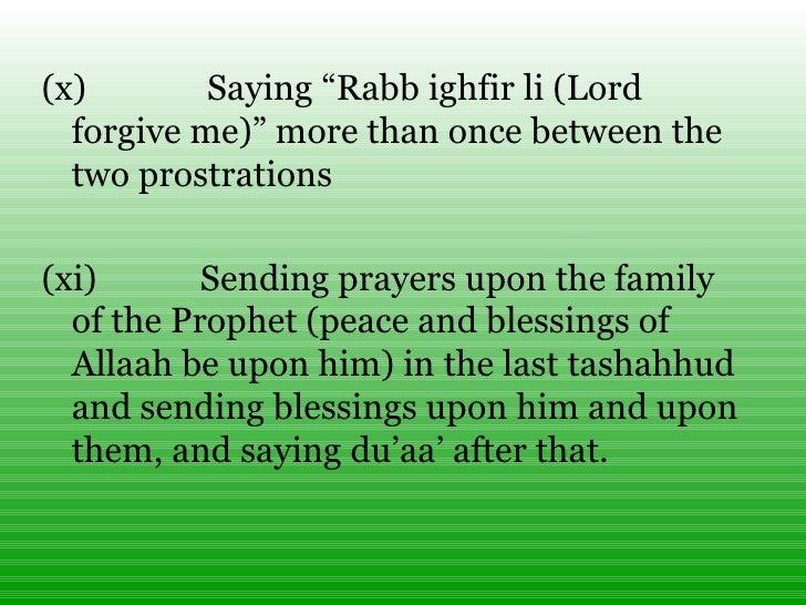 "<ul><li>(x) Saying ""Rabb ighfir li (Lord forgive me)"" more than once between the two prostrations </li></ul><..."