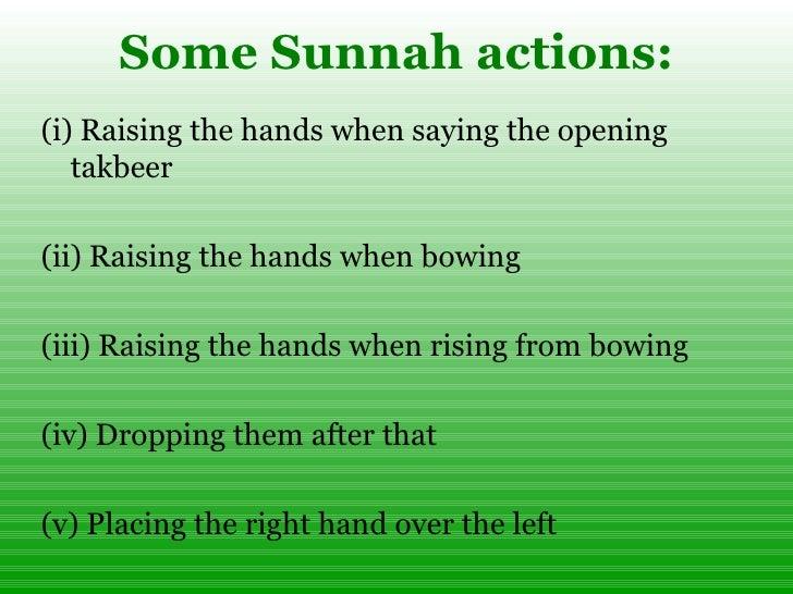 Some Sunnah actions: <ul><li>(i) Raising the hands when saying the opening takbeer </li></ul><ul><li>(ii) Raising the hand...