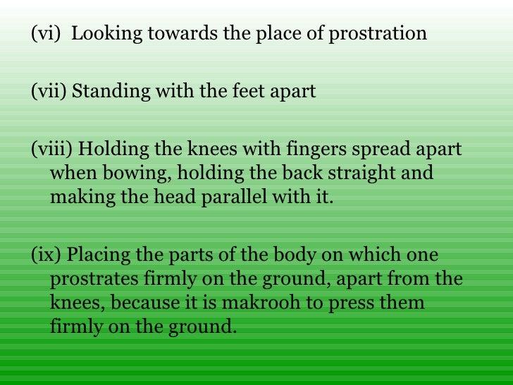 <ul><li>(vi) Looking towards the place of prostration </li></ul><ul><li>(vii)Standing with the feet apart </li></ul><ul>...