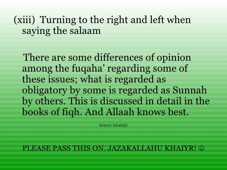 <ul><li>(xiii)Turning to the right and left when saying the salaam </li></ul><ul><li>There are some differences of opin...