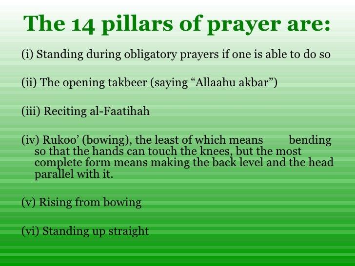 The 14 pillars of prayer are: <ul><li>(i) Standing during obligatory prayers if one is able to do so </li></ul><ul><li>(ii...