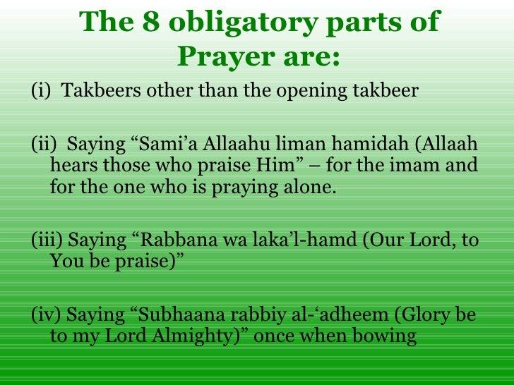 The 8 obligatory parts of Prayer are: <ul><li>(i) Takbeers other than the opening takbeer </li></ul><ul><li>(ii) Saying ...