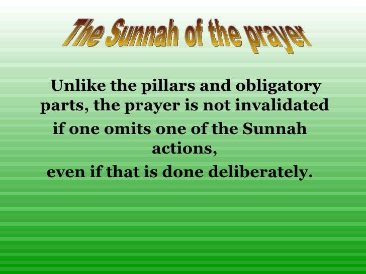 <ul><li>Unlike the pillars and obligatory parts, the prayer is not invalidated  </li></ul><ul><li>if one omits one of the ...