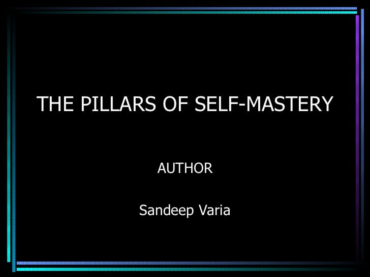 THE PILLARS OF SELF-MASTERY AUTHOR Sandeep Varia