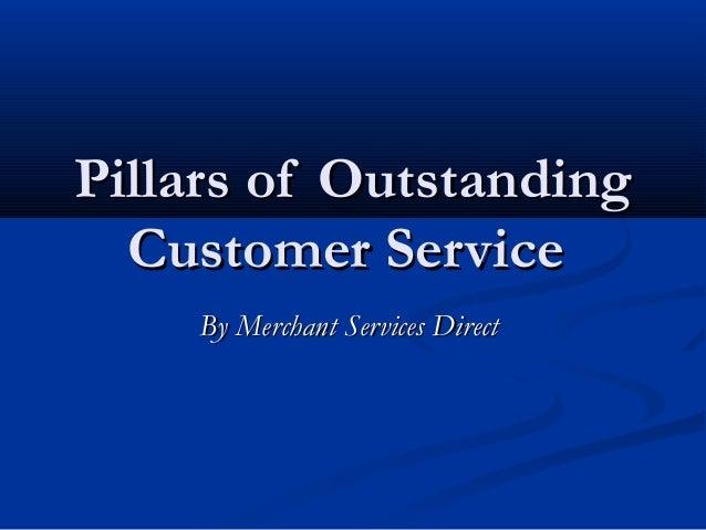 Pillars of OutstandingPillars of OutstandingCustomer ServiceCustomer ServiceBy Merchant Services DirectBy Merchant Service...