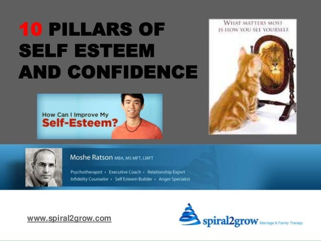 ATTEND SELF ESTEEM & CONFICENCE COUNSELING www.spiral2grow.com 10 PILLARS OF SELF ESTEEM AND CONFIDENCE www.spiral2grow.com