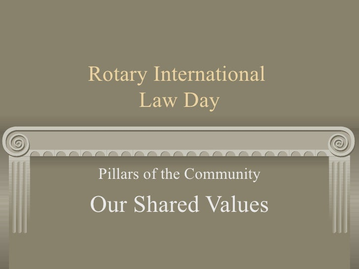 Rotary International  Law Day Pillars of the Community Our Shared Values