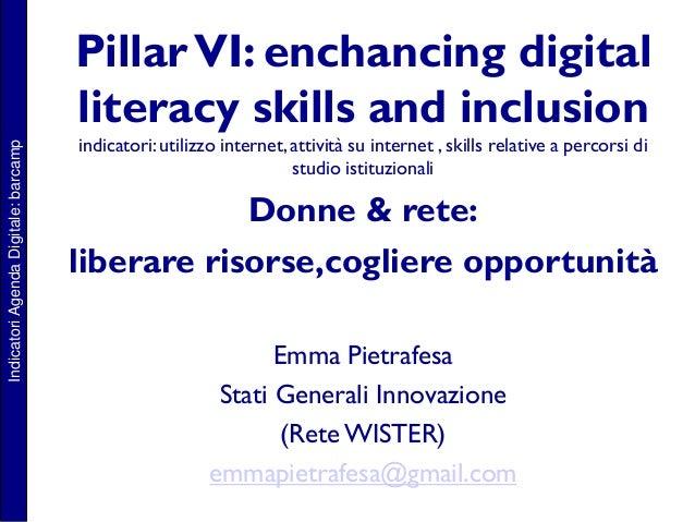 IndicatoriAgendaDigitale:barcamp PillarVI: enchancing digital literacy skills and inclusion indicatori: utilizzo internet,...