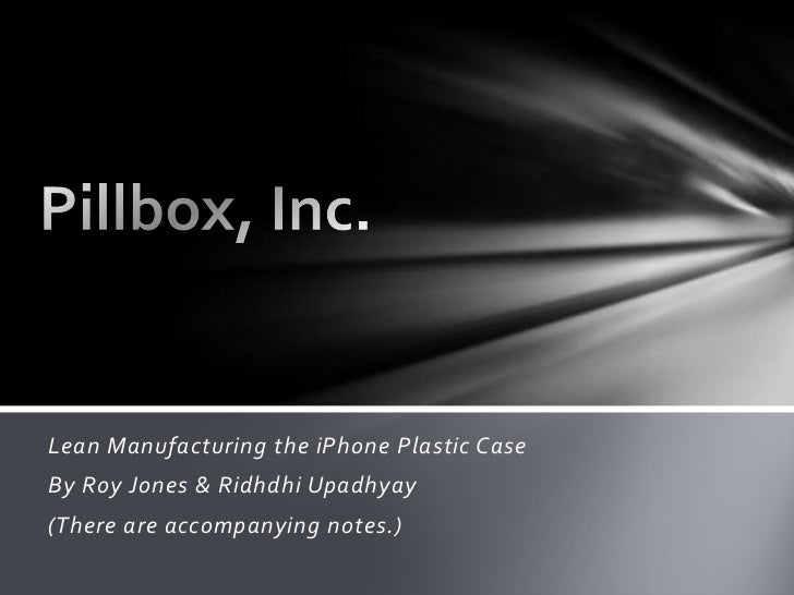 Lean Manufacturing the iPhone Plastic CaseBy Roy Jones & Ridhdhi Upadhyay(There are accompanying notes.)