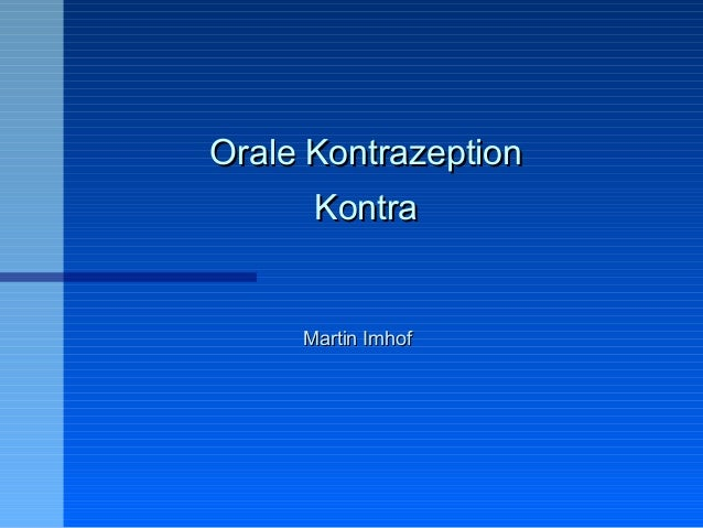 Orale KontrazeptionOrale KontrazeptionKontraKontraMartin ImhofMartin Imhof