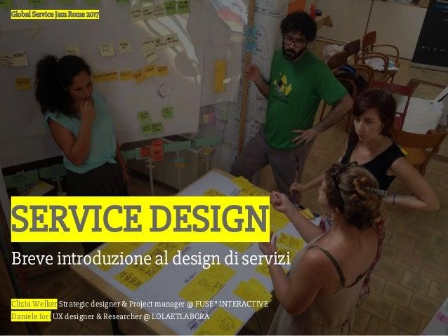 Clizia Welker Strategic designer & Project manager @ FUSE* INTERACTIVE Daniele Iori UX designer & Researcher @ LOLAETLABOR...