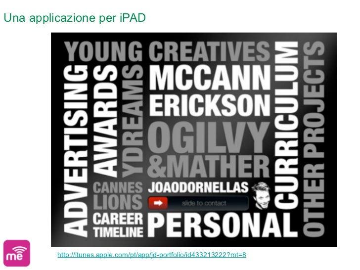 Una applicazione per iPAD         http://itunes.apple.com/pt/app/jd-portfolio/id433213222?mt=8