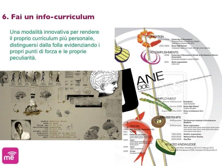 6. Fai un info-curriculum  Una modalità innovativa per rendere  il proprio curriculum più personale,  distinguersi dalla f...