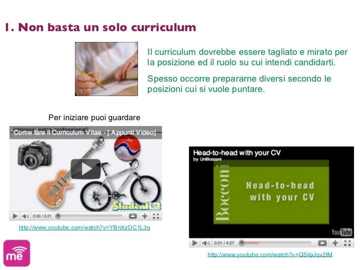 1. Non basta un solo curriculum                                           Il curriculum dovrebbe essere tagliato e mirato ...