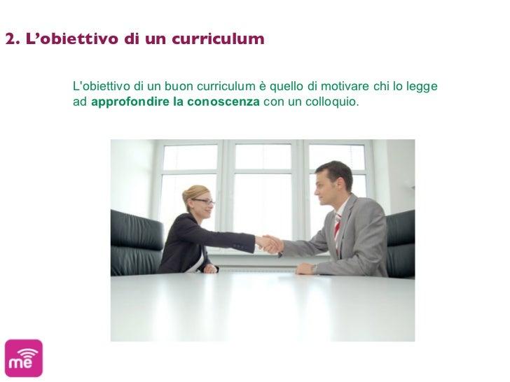 2. L'obiettivo di un curriculum        Lobiettivo di un buon curriculum è quello di motivare chi lo legge        ad approf...