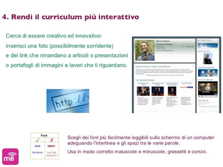 4. Rendi il curriculum più interattivo Cerca di essere creativo ed innovativo: inserisci una foto (possibilmente sorrident...
