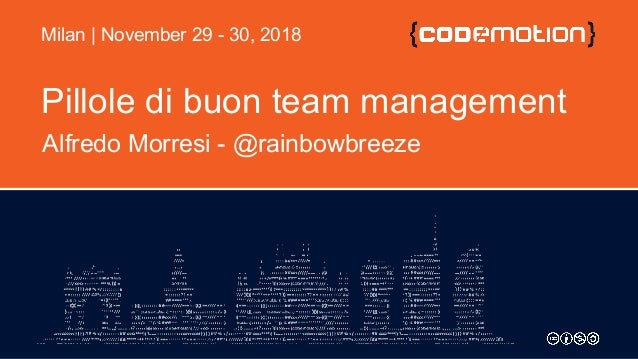 Pillole di buon team management Alfredo Morresi - @rainbowbreeze Milan | November 29 - 30, 2018