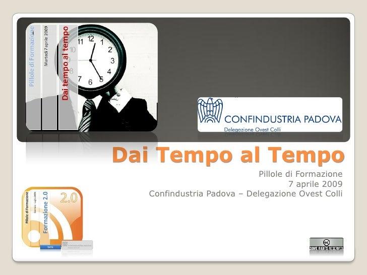 Dai Tempo al Tempo                             Pillole di Formazione                                      7 aprile 2009   ...