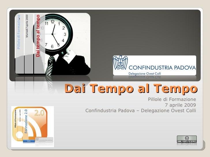 Dai Tempo al Tempo Pillole di Formazione 7 aprile 2009 Confindustria Padova – Delegazione Ovest Colli