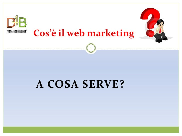 Cos'è il web marketing             1     A COSA SERVE?