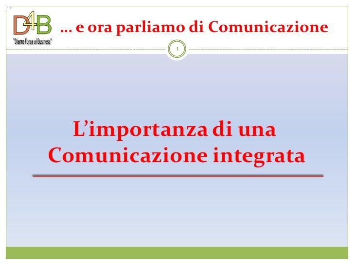 … e ora parliamo di Comunicazione                1       L'importanza di una Comunicazione integrata