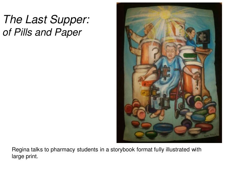 The Last Supper:of Pills and Paper  Regina talks to pharmacy students in a storybook format fully illustrated with  large ...