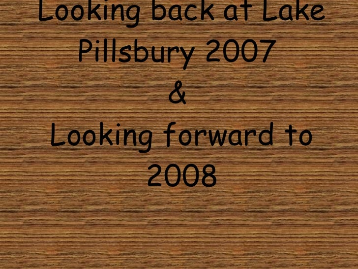 Looking back at Lake Pillsbury 2007  &  Looking forward to 2008