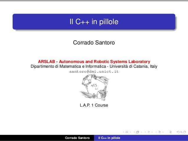 Il C++ in pillole Corrado Santoro ARSLAB - Autonomous and Robotic Systems Laboratory Dipartimento di Matematica e Informat...