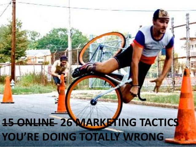 15 ONLINE 26 MARKETING TACTICS YOU'RE DOING TOTALLY WRONG