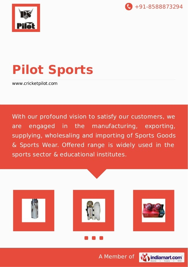 +91-8588873294 A Member of Pilot Sports www.cricketpilot.com With our profound vision to satisfy our customers, we are eng...