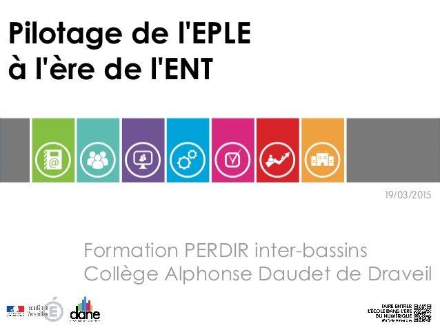 19/03/2015 Pilotage de l'EPLE à l'ère de l'ENT Formation PERDIR inter-bassins Collège Alphonse Daudet de Draveil