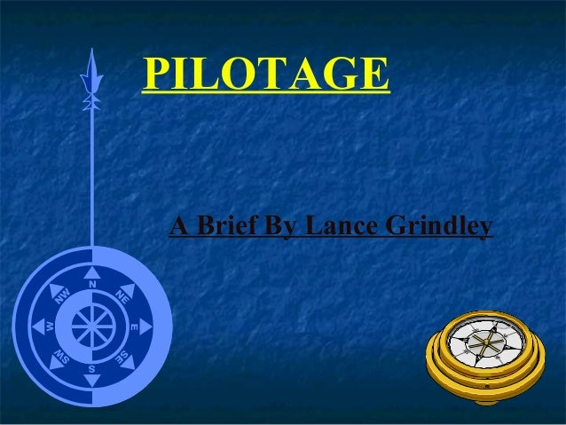 PILOTAGE A Brief By Lance Grindley