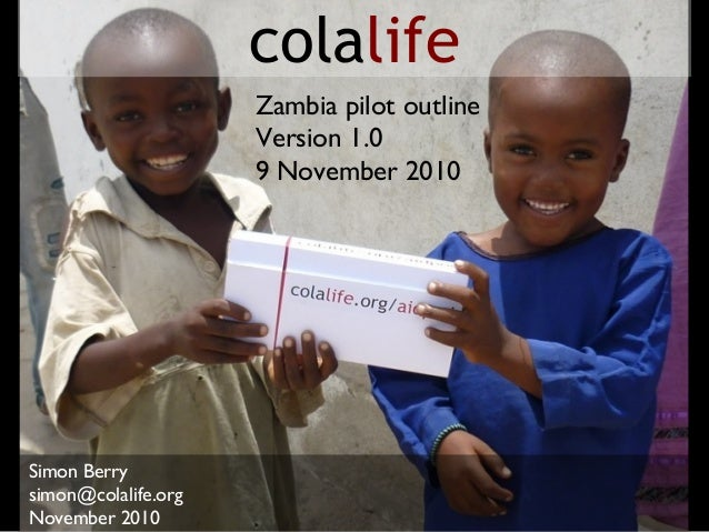 Simon Berry simon@colalife.org November 2010 colalife Zambia pilot outline Version 1.0 9 November 2010