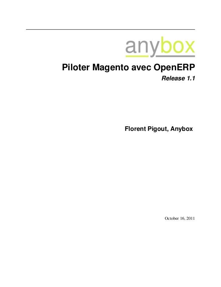 Piloter Magento avec OpenERP                        Release 1.1             Florent Pigout, Anybox                        ...