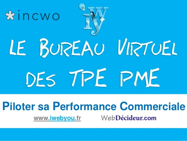 Piloter sa Performance Commerciale LE BUREAU VIRTUEL DES TPE PME www.iwebyou.fr
