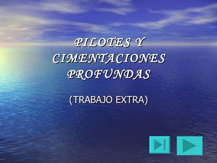 PILOTES Y CIMENTACIONES PROFUNDAS (TRABAJO EXTRA)