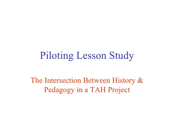 Piloting Lesson Study The Intersection Between History & Pedagogy in a TAH Project