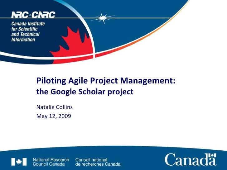 Piloting Agile Project Management: the Google Scholar project Natalie Collins May 12, 2009