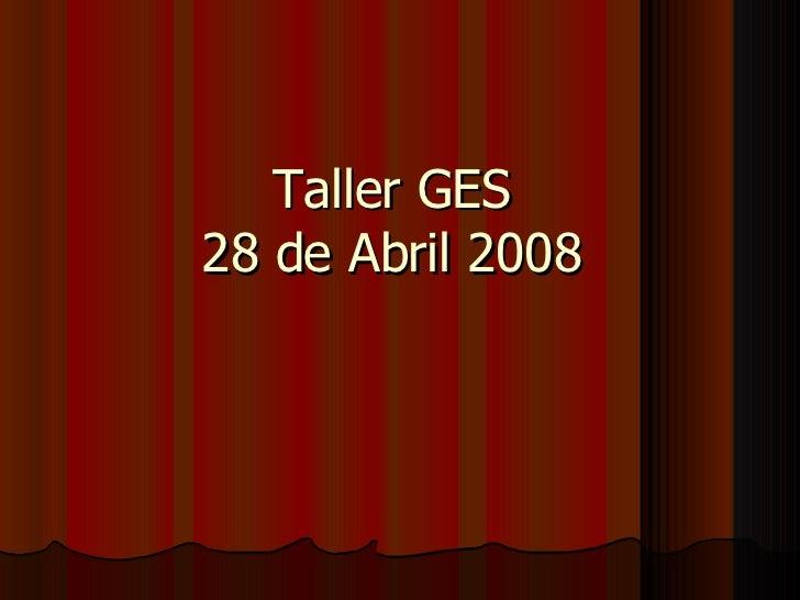 Taller GES  28 de Abril 2008