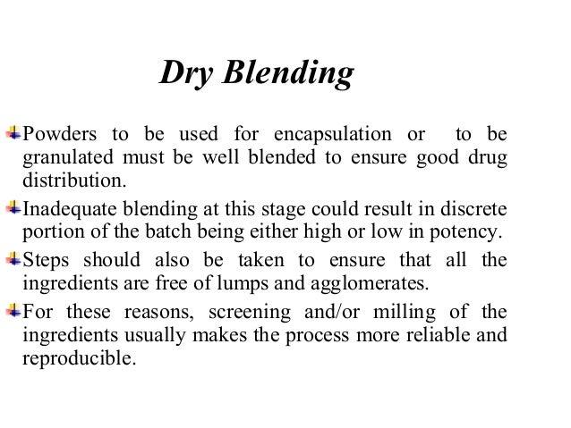 The equipment used for blending are:  V- blender  Double cone blender  Ribbon blender  Slant cone blender  Bin blende...