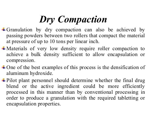 Compression  The ultimate test of a tablet formulation and granulation  process is whether the granulation can be compress...