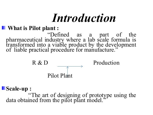 """Objectives of Pilot Plant  """"Find mistakes on small scale and make profit on  large scale.""""  To produce physically and chem..."""