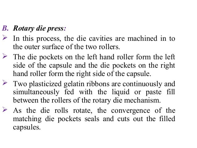 C. Accogel process:   In general, this is another rotary process involving  • A measuring roll,  • A die roll, and  • A s...