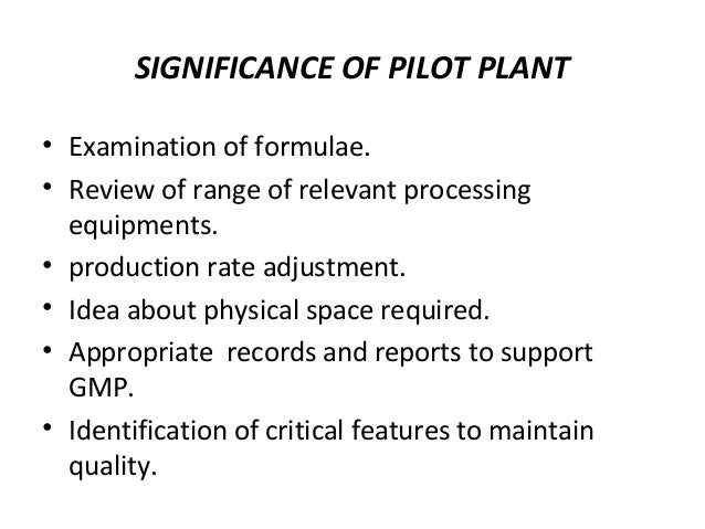 Importance of Pilot Plant  Examination of formulae.  Review of range of relevant processing  equipments.  The specificatio...